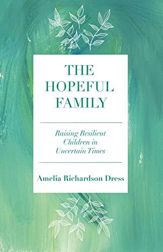 The Hopeful Family: Raising Resilient Children in Uncertain Times