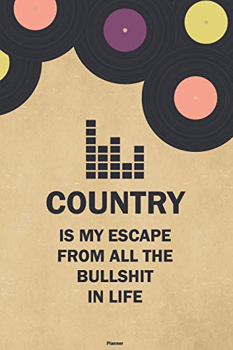 Country is my Escape from all the Bullshit in Life Planner: Country Vinyl...