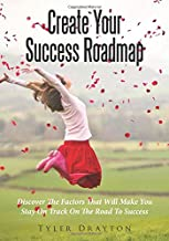 Create Your Success Roadmap: Discover The Factors That Will Make You Stay On Track On The Road To Success