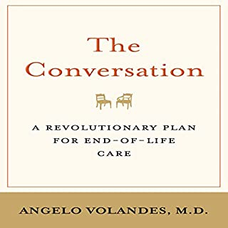 The Conversation: A Revolutionary Plan for End-of-Life Care                   By:                                                                                                                                 Angelo Volandes                               Narrated by:                                                                                                                                 Angelo E. Volandes                      Length: 6 hrs and 51 mins     36 ratings     Overall 4.2