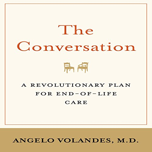 The Conversation: A Revolutionary Plan for End-of-Life Care audiobook cover art