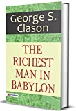 The Richest Man in Babylon: George S. Clason International Bestseller Book 'The Richest Man in Babylon' for How to Grow Rich