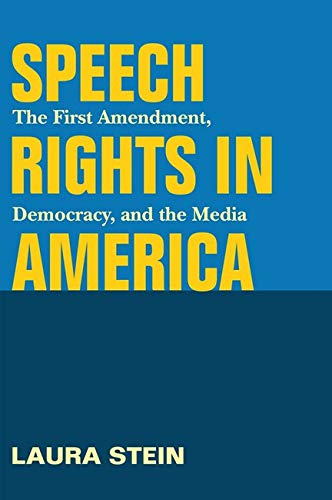 Speech Rights in America: The First Amendment, Democracy, and the Media (History of Communication)