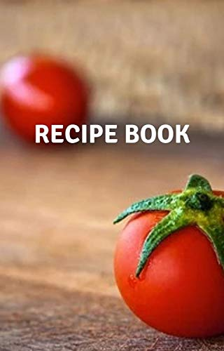 RECIPE BOOK - TOMATO VERSION: 150 Pages of Customizable Guided Recipe Organization (English Edition)
