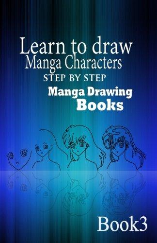 Learn to draw Manga Characters Step by Step Book 3: Manga Drawing Books