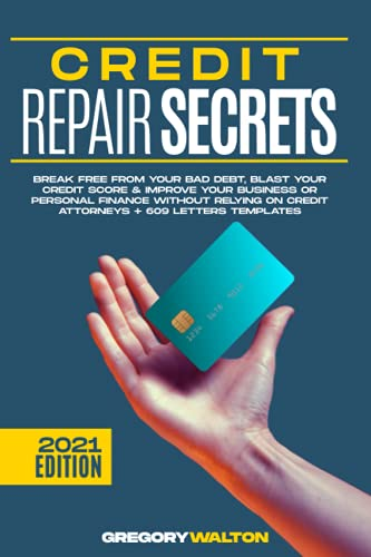Credit Repair Secrets: Break Free From Your Bad Debt, Blast Your Credit Score & Improve Your Business Or Personal Finance Without Relying On Credit Attorneys + 609 Letters Templates
