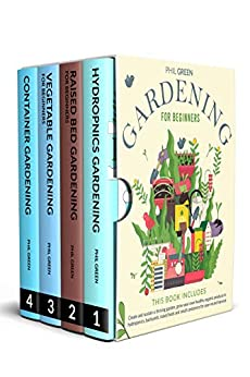 GARDENING FOR BEGINNERS: Create and sustain a thriving garden, grow your own healthy organic produce in hydroponics, backyards, raised beds and small containers for year-round harvest by [Phil Green]