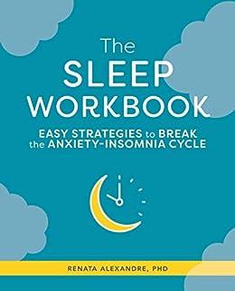 The Sleep Workbook: Easy Strategies to Break the Anxiety-Insomnia Cycle by [Renata Alexandre PhD APRN]
