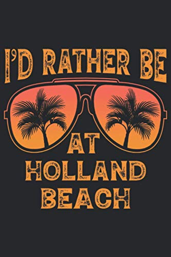 I'd Rather Be At Holland Beach: 6x9 Lined Notebook, Journal, or Diary Gift - 120 Pages - Vintage Retro Sunglasses Summer Palm Tree Themed Book