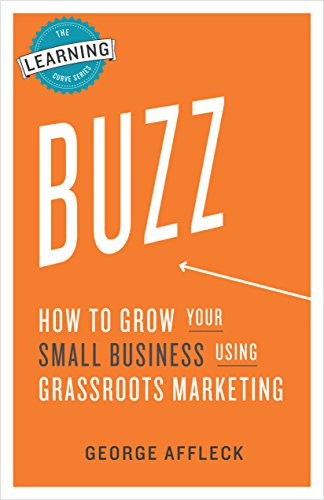 Buzz: How to Grow Your Small Business Using Grassroots Marketing (English Edition)