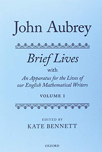 John Aubrey: Brief Lives with An Apparatus for the Lives of our English Mathematical Writers