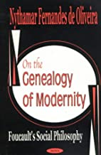 On the Genealogy of Modernity: Foucault's Social Philosophy
