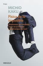 F?de??sica de lo imposible (Physics of the Impossible: A Scientific Exploration into the World of Phasers Force Fields Tel...