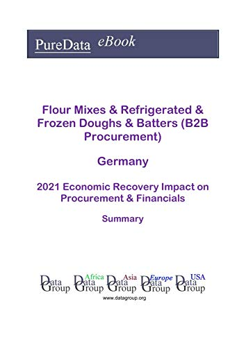 Flour Mixes & Refrigerated & Frozen Doughs & Batters (B2B Procurement) Germany Summary: 2021 Economic Recovery Impact on Revenues & Financials (English Edition)