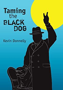 Taming the black dog by [Dr Kevin Donnelly]