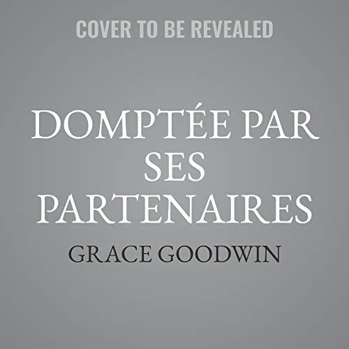 Domptée par Ses Partenaires [Mastered by Her Mates] cover art