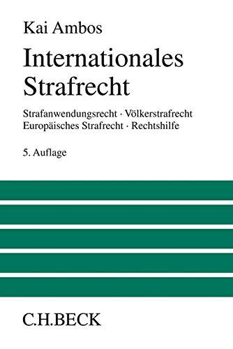 Internationales Strafrecht: Strafanwendungsrecht, Völkerstrafrecht, Europäisches Strafrecht, Rechtshilfe