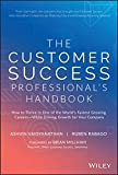 The Customer Success Professional's Handbook: How to Thrive in One of the World's Fastest Growing Careers―While Driving Growth For Your Company