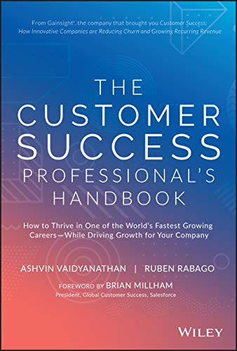 Compare Textbook Prices for The Customer Success Professional's Handbook: How to Thrive in One of the World's Fastest Growing Careers―While Driving Growth For Your Company 1 Edition ISBN 9781119624615 by Vaidyanathan, Ashvin,Rabago, Ruben