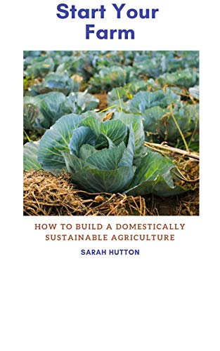 Start Your Farm: How To build a Domestically Sustainable Agriculture (English Edition)