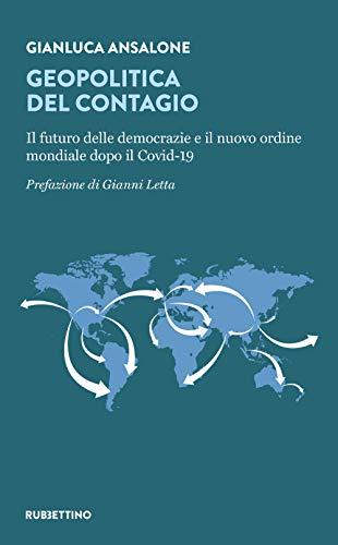 Geopolitica del contagio. Il futuro delle democrazie e il nuovo ordine mondiale dopo il Covid-19