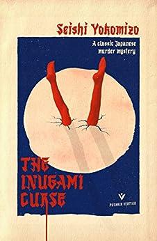 The Inugami Curse: A classic Japanese murder mystery from the author of The Honjin Murders (Pushkin Vertigo Book 29) by [Seishi Yokomizo, Yumiko Yamakazi]