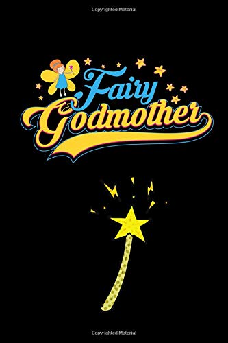 Fairy Godmother: A Blank Lined 120 Page 6X9 Journal For The Fairy Godmother