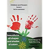 CHILDREN AND FLOWERS HAVE A LOT IN COMMON: BEAUTIFUL IN ALL SHAPES AND SHADES OF COLOR (English Edition)