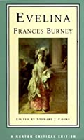 Evelina: Or, the History of a Young Lady's Entrance into the World : Authoritative Text, Contexts and Contemporary Reactions, Criticism (Norton Critical Editions)