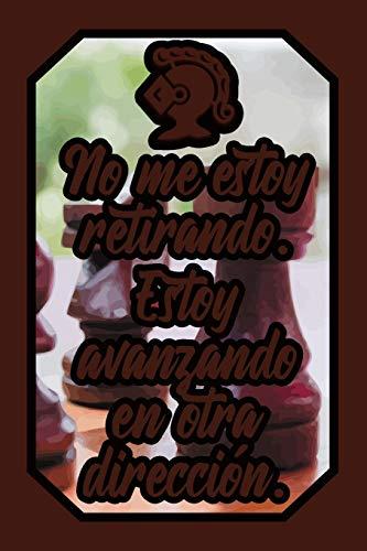 No me estoy retirando. Estoy avanzando en otra dirección: Cuaderno Amantes Ajedrez para Estrategas para escribir pensamientos, jugadas y notas (Diario Líneas Vacío Regalo Mujer Hombre)