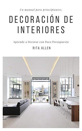 Diseño de interiores. Un manual para principiantes: Aprende a Decorar con Poco Presupuesto (Spanish Edition)