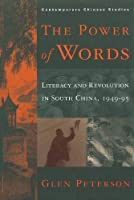 The Power of Words: Literacy and Revolution in South China, 1949-95 (Contemporary Chinese Studies)