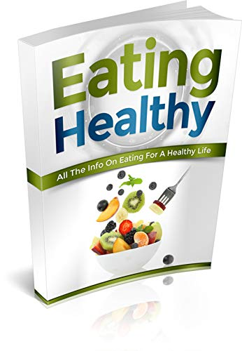 Eat healthy, live long, live strong!: All The Info On Eating For A Healthy Life... de [Mits Sh.]