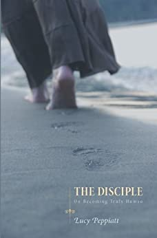 The Disciple: On Becoming Truly Human by [Lucy Peppiatt]