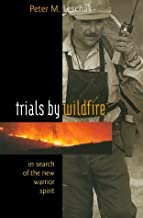 Trials By Wildfire: In Search Of The New Warrior Spirit
