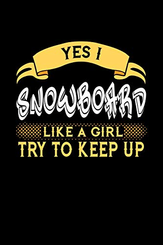Yes I Snowboard Like a Girl Try to Keep Up: 6x9 inches blank notebook, 120 Pages, Composition Book and Journal, perfect gift idea for girls like your ... sister or girlfriend who loves to Snowboard