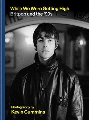 While We Were Getting High: Britpop & the '90s in photographs with unseen images (English Edition)
