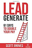 Lead Generate: 61 Days to Double Your Pay