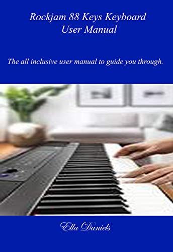 Rockjam 88 Keys Keyboard User Manual: The all-inclusive user manual to guide...