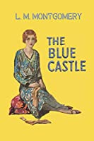 The Blue Castle: Lucy Maud Montgomery Books