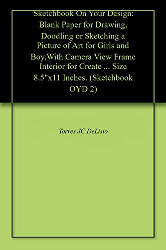 Sketchbook On Your Design: Blank Paper for Drawing, Doodling or Sketching a Picture of Art for Girls and Boy,With Camera View Frame Interior for Create ... Inches. (Sketchbook OYD 2) (English Edition)