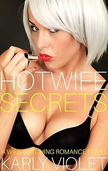Hotwife Secrets - A Wife Watching Romance Novel