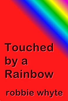Touched by a Rainbow by [Robbie Whyte]