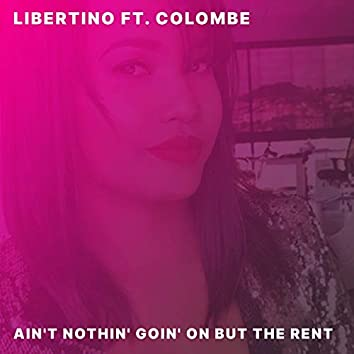 Ain't Nothin' Goin' On But The Rent (feat. Colombe)