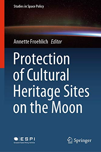 Compare Textbook Prices for Protection of Cultural Heritage Sites on the Moon Studies in Space Policy 24 1st ed. 2020 Edition ISBN 9783030384029 by Froehlich, Annette
