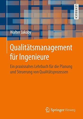 Qualitätsmanagement für Ingenieure: Ein praxisnahes Lehrbuch für die Planung und Steuerung von Qualitätsprozessen