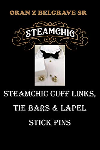STEAMCHIC CUFF LINKS, TIE BARS AND LAPEL STICK PINS: STEAMCHIC JEWELRY BY ORAN Z (English Edition)