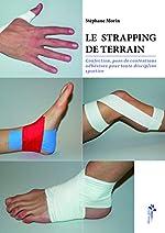 Le strapping de terrain - Confection, pose de contentions adhésives pour toute discipline sportive de Stéphane Morin