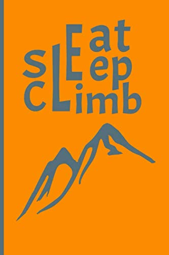 Eat Sleep Climb: Climbing Logbook 6x9 inches 120 pages to record the details of your adventures for beginners or advanced climbers