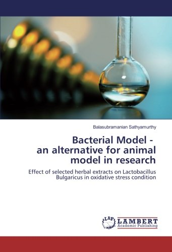 Bacterial Model - an alternative for animal model in research: Effect of selected herbal extracts on Lactobacillus Bulgaricus in oxidative stress condition